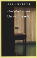 Un uomo solo - Isherwood Christopher