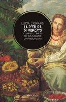 La pittura di mercato. Il «parlar coperto» nel ciclo Fugger di Vincenzo Campi - Corrain Lucia