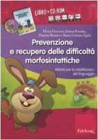 Prevenzione e recupero delle difficoltà morfosintattiche. Schede operative per la riabilitazione del linguaggio. Con CD-ROM