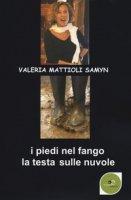 I piedi nel fango, la testa sulle nuvole - Mattioli Samyn Valeria