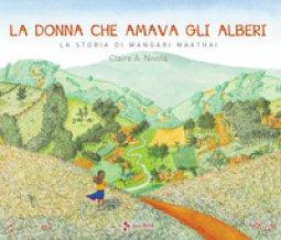 Copertina di 'La donna che amava gli alberi. La storia di Wangari Maathai'
