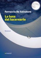 La luna nel lucernario - De Salvatore Ferruccio