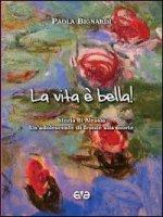 La vita è bella! Storia di Alessia - Bignardi Paola