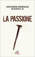 La Passione - Rodriguez Josè M. Olaizola