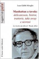 Manhattan a tavola. Delicatessen bistrot, trattorie, take away e nevrosi - Glebb Miroglio Luca