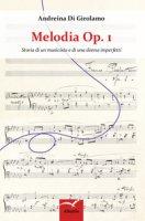 Melodia Op. 1. Storia di un musicista e di una donna imperfetti - Di Girolamo Andreina