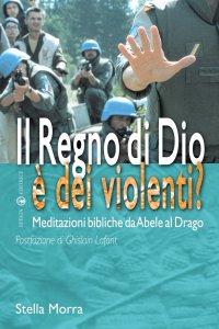Copertina di 'Il regno di Dio è dei violenti? Meditazioni bibliche da Abele al drago'