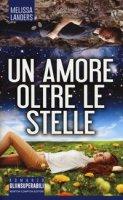 Un amore oltre le stelle - Landers Melissa