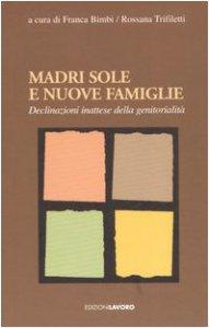 Copertina di 'Madri sole e nuove famiglie. Declinazioni inattese della genitorialità'