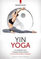 Yin yoga. La via gentile verso il proprio centro interiore. Con 46 esercizi dolci e rilassanti - Arend Stefanie