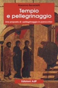Copertina di 'Tempio e pellegrinaggio. Una proposta di «Pellegrinaggio in parrocchia»'