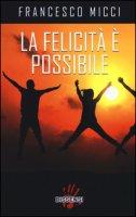 La felicità è possibile - Micci Francesco