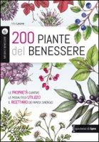 200 piante del benessere. Le proprietà curative, le modalità di utilizzo, il ricettario dei rimedi sinergici - Leone Mia