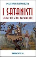 I satanisti. Storia, riti e miti del satanismo - Introvigne Massimo