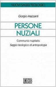 Copertina di 'Persone nuziali. Communio nuptialis. Saggio teologico di antropologia'