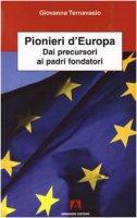 Pionieri d'Europa. Dai precursori ai padri fondatori - Ternavasio Giovanna