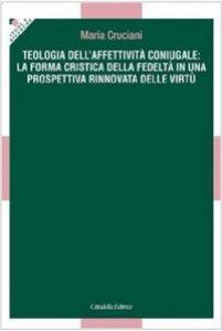 Copertina di 'Teologia dell'affettività coniugale: la forma critica della fedeltà in una prospettiva rinnovata delle virtù'