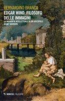 Edgar Wind, filosofo delle immagini. La biografia intellettuale di un discepolo di Aby Warburg - Branca Bernardino
