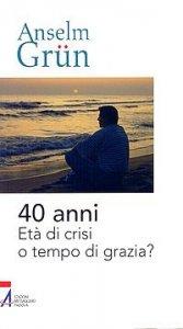 Copertina di 'Quaranta anni. Età di crisi o tempo di grazia?'