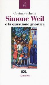 Copertina di 'Simone Weil e la questione gnostica'