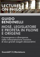 Mosè,  legislatore e profeta  in Filone e Origene - Guido Bendinelli