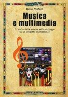 Musica e multimedia. Il ruolo della musica nello sviluppo di un progetto multimediale - Testoni Marco