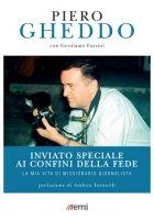 Inviato speciale ai confini della fede - Fazzini Gerolamo, Gheddo Piero