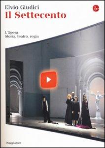 Copertina di 'Il Settecento. L'opera. Storia, teatro, regia'