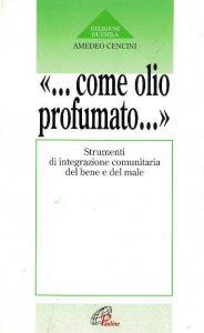 Copertina di 'Come olio profumato... Strumenti di integrazione comunitaria del bene e del male'