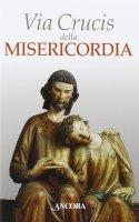 Via Crucis della misericordia - Aa. Vv.