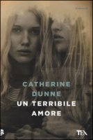 Un terribile amore - Dunne Catherine