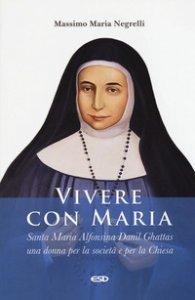 Copertina di 'Vivere con Maria. Maria Alfonsina Danil Ghattas. Una donna per la società e per la Chiesa'