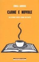 Carne e nuvole. 100 storie corte come un caffè - Arosio Erica