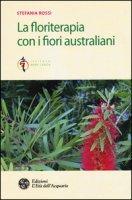 La floriterapia con i fiori australiani - Rossi Stefania