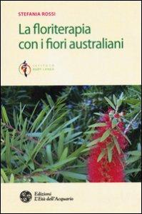 Copertina di 'La floriterapia con i fiori australiani'