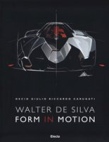 Walter De Silva. Form in motion. Ediz. illustrata - Carugati Decio G.