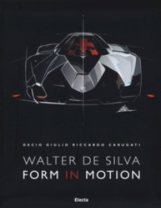 Copertina di 'Walter De Silva. Form in motion. Ediz. illustrata'