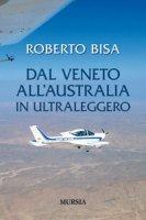 Dal Veneto all'Australia in ultraleggero - Bisa Roberto