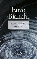Siamo tutti assetati - Enzo Bianchi