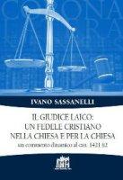 Il giudice laico: un fedele cristiano nella Chiesa e per la Chiesa - Ivano Sassanelli