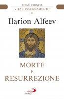 Morte e resurrezione - Ilarion Alfeev