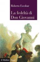 La fedeltà di Don Giovanni - Roberto Escobar