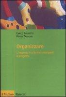 Organizzare. L'impresa tra forme emergenti e progetto - Zaninotto Enrico, Zamarian Marco