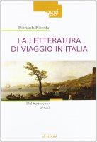 Letteratura di viaggio in Italia. Dal Settecento a oggi. (La) - Ricciarda Ricorda
