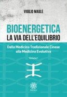 Bioenergetica. La via dell'equilibrio. Dalla medicina tradizionale cinese alla medicina evolutiva - Maule Vigilio
