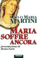 Maria soffre ancora - Martini Carlo M.