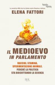 Copertina di 'Il Medioevo in Parlamento. Vaccini, Stamina, sperimentazione animale. Perché la politica sta boicottando la scienza'
