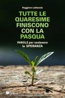 Tutte le quaresime finiscono con la Pasqua - Ruggiero Lattanzio