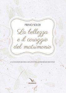 Copertina di 'La bellezza e il coraggio del matrimonio'