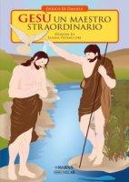 Gesù un Maestro straordinario. - Enrico Di Daniele